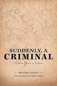 Suddenly, a Criminal: Sixteen Years in Siberia -Paperback