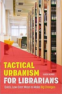 Tactical Urbanism for Librarians Quick LowCost Ways to Make Big Changes