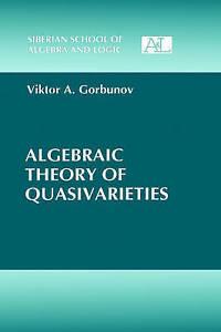 NEW Algebraic Theory of Quasivarieties (Siberian School of Algebra and Logic)