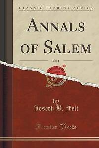 NEW Annals of Salem, Vol. 1 (Classic Reprint) by Joseph B. Felt
