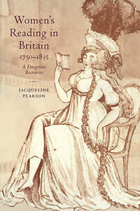 NEW Women's Reading in Britain, 1750-1835: A Dangerous Recreation