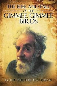 The Rise and Fall of the Gimmee Gimmee Birds Goldman, Louis Philippe -Paperback