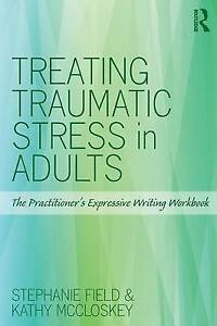 Treating Traumatic Stress in Adults, Stephanie Field