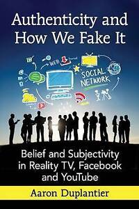 Authenticity and How We Fake it: Belief and Subjectivity in Reality TV,...