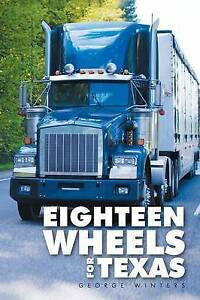 Eighteen Wheels for Texas Winters, George -Paperback
