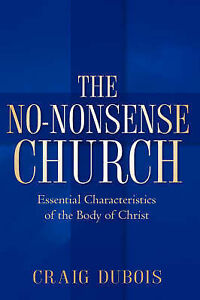 The No-Nonsense Church by DuBois, Craig 9781600340864 -Paperback