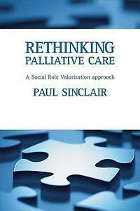 Rethinking Palliative Care: A Social Role Valorisation Approach: A Social Role V