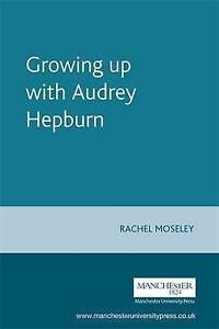 INSIDE POPULAR FILM: GROWING UP WITH AUDREY HEPBURN: TEXT, AUDIENCE, RESONANCE.,