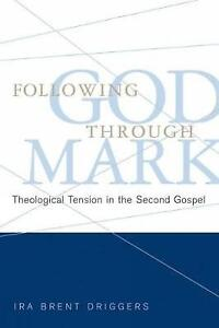 Following God Through Mark: Theological Tension in the Second Gospel by Ira...