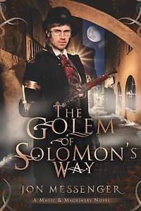 The Golem of Solomon's Way: A Magic and Machinery Novel by Messenger, Jon