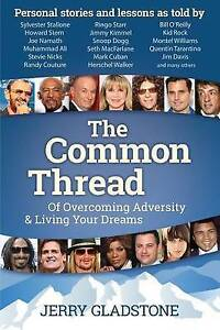 The Common Thread Overcoming Adversity Living Your Dreams by Gladstone Jerry