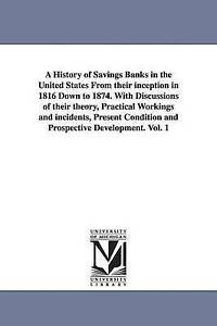 A history of savings banks in the United States from their inception in 1816 dow