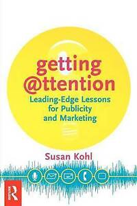Getting Attention: Leading-edge Lessons for Publicity and Marketing by