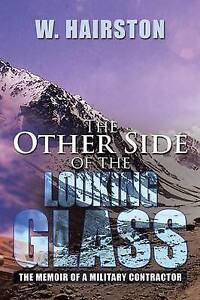NEW The Other Side of the Looking Glass: The Memoir of a Military Contractor
