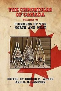 The Chronicles of Canada: Volume VI - Pioneers of the North and West by