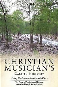 The Christian Musician's Call to Ministry by Becker, Mark a. -Paperback