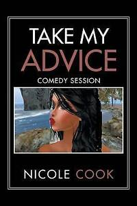 Take My Advice: Comedy Session by Cook, Nicole -Paperback