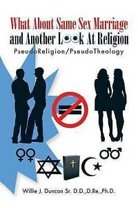 What about Same Sex Marriage Another Look at Religion Pseudo by Duncan Sr D D D