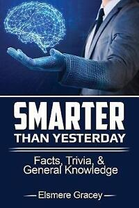 Smarter Than Yesterday: Facts, Trivia, & General Knowledge by Elsmere  Gracey (Paperback, 2017)