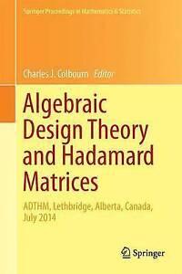 Algebraic Design Theory and Hadamard Matrices: Adthm, Lethbridge, Alberta,...