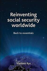 Reinventing Social Security Worldwide: Back to Essentials, Very Good, Vladimir R