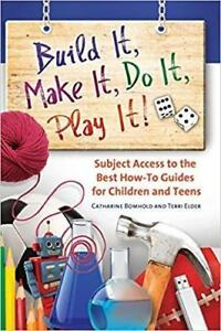 Build It Make It Do It Play It Subject Access to the Best How To Guides for Children And Teens