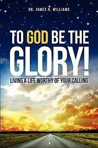 To God Be the Glory! by Williams, James R. -Paperback