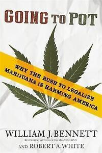 Going to Pot: Why the Rush to Legalize Marijuana is Harming America by Robert...