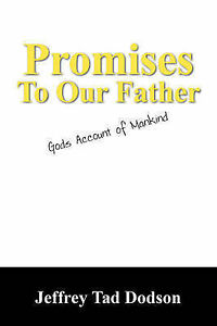 Promises to Our Father: Gods Account of Mankind by Dodson, Jeffrey Tad