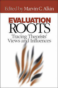 NEW Evaluation Roots : Tracing Theorists' Views and Influences by M.C. Alkin