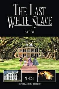 NEW The Last White Slave: Part Two by M. Missy