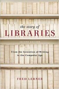 The Story of Libraries 2nd Edition From the Invention of Writing to the Computer Age