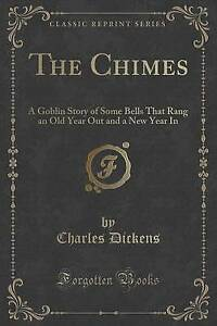 The Chimes: A Goblin Story of Some Bells That Rang an Old Year Out and a New Yea