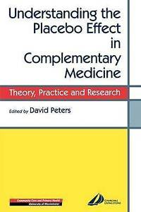 Understanding the Placebo Effect in Complementary Medicine: Theory, Practice and