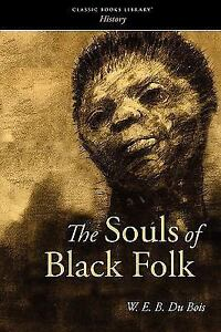 a review of the soul of black folks by web du bois Wed du bois's souls of black folks essay wed du bois's souls of black folks essay web du bois and the color line the 1903 published work of web du bois the souls of black folk is a collection of his written essays that were first published in black bourgeoisie critical review essay.