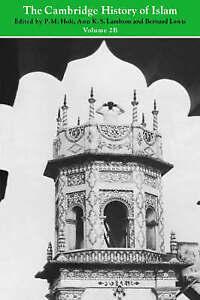 The Cambridge History of Islam, Vol. 2B: Islamic Society and Civilization by Ho