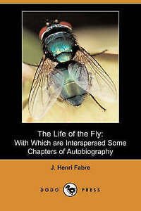 The Life of the Fly: Modern Entomologic Book Of The Early Twentieth Century By T