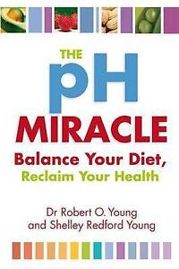 The PH Miracle - Balance Your Diet Reclaim Your Health by Dr Robert O Young