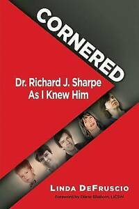 Cornered: Dr. Richard J. Sharpe as I Knew Him by Defruscio, Linda -Paperback