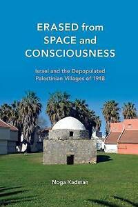 Erased from Space and Consciousness: Israel and the Depopulated Palestinian Vill