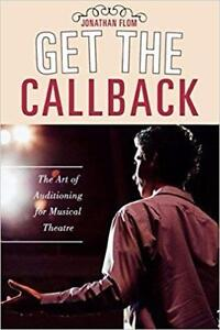 Get the Callback The Art of Auditioning for Musical Theatre