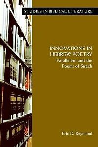 Innovations in Hebrew Poetry Parallelisms Poems Sirac by Reymond Eric D