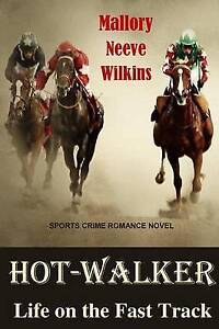 NEW Hot-Walker Life on the Fast Track by Mallory Neeve Wilkins