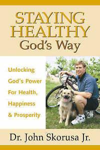 NEW Staying Healthy God's Way by John J. Skorusa