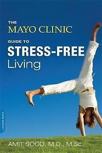The Mayo Clinic Guide to Stress-free Living by Amit Sood, Mayo Clinic...