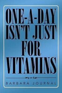 NEW ONE-A-DAY ISN'T JUST FOR VITAMINS by Barbara Journal
