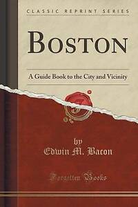 NEW Boston: A Guide Book to the City and Vicinity (Classic Reprint)
