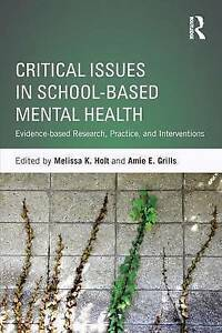Critical Issues In School Based Mental Health. Melissa Holt