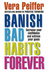 Banish Bad Habits Forever: Increase your confidence and achieve your goals: Effe