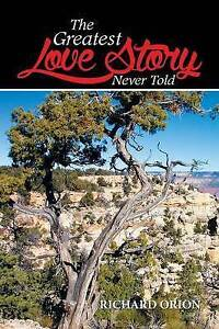 NEW The Greatest Love Story Never Told by Richard Orion